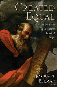 Created Equal: How the Bible Broke with Ancient Political Thought - Joshua A. Berman - cover