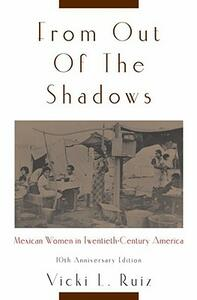 From Out of the Shadows: Mexican Women in Twentieth-Century America - Vicki L. Ruiz - cover
