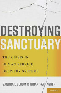 Destroying Sanctuary: The Crisis in Human Service Delivery Systems - Sandra L. Bloom,Brian Farragher - cover