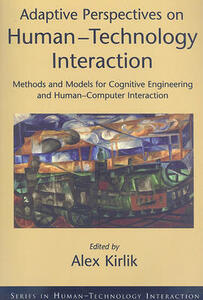 Adaptive Perspectives on Human-Technology Interaction: Methods and Models for Cognitive Engineering and Human-Computer Interaction - Alex Kirlik - cover