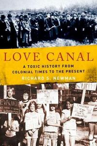 Love Canal: A Toxic History from Colonial Times to the Present - Richard S. Newman - cover