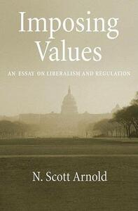 Imposing Values: Liberalism and Regulation - N.Scott Arnold - cover