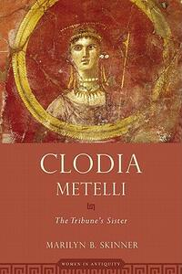 Clodia Metelli: The Tribune's Sister - Marilyn B. Skinner - cover