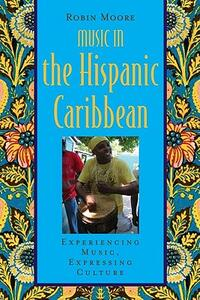 Music in the Hispanic Caribbean: Experiencing Music, Expressing Culture - Robin Moore - cover