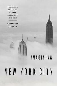 Imagining New York City: Literature, Urbanism, and the Visual Arts, 1890-1940 - Christoph Lindner - cover