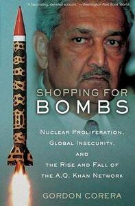 Shopping for Bombs: Nuclear Proliferation, Global Insecurity, and the Rise and Fall of the A.Q. Khan Network - Gordon Corera - cover
