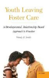 Youth Leaving Foster Care: A Developmental, Relationship-Based Approach to Practice - Wendy B. Smith - cover