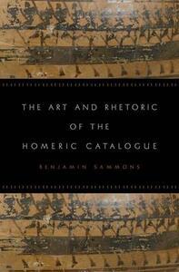 The Art and Rhetoric of the Homeric Catalogue - Benjamin Sammons - cover