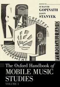 The Oxford Handbook of Mobile Music Studies, Volume 1 - Sumanth S. Gopinath,Jason Stanyek - cover