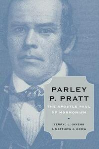 Parley P. Pratt: The Apostle Paul of Mormonism - Terryl L. Givens,Matthew J. Grow - cover