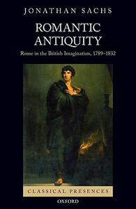 Romantic Antiquity: Rome in the British Imagination, 1789-1832 - Jonathan Sachs - cover