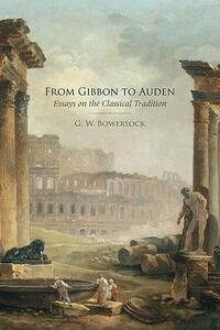 From Gibbon to Auden: Essays on the Classical Tradition - G. W. Bowersock - cover