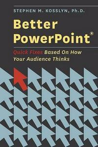 Better PowerPoint (R): Quick Fixes Based On How Your Audience Thinks - Stephen Kosslyn - cover