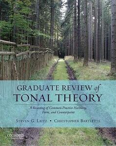 Graduate Review of Tonal Theory: A Recasting of Common-Practice Harmony, Form, and Counterpoint - Steven G. Laitz,Chris Barlette - cover