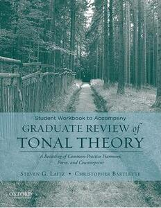 Student Workbook to Accompany Graduate Review of Tonal Theory: A Recasting of Common Practice Harmony, Form, and Counterpoint - Steven G. Laitz,Chris Bartlette - cover