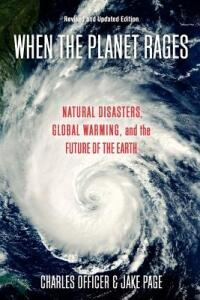 When the Planet Rages: Natural Disasters, Global Warming and the Future of the Earth - Charles B. Officer,Jake Page - cover