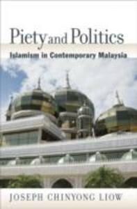 Piety and Politics: Islamism in Contemporary Malaysia - Joseph Chinyong Liow - cover