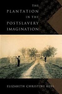 The Plantation in the Postslavery Imagination - Elizabeth Christine Russ - cover