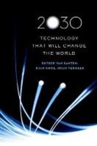 2030: Technology That Will Change the World - Rutger Van Santen,Djan Khoe,Bram Vermeer - cover