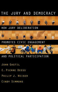 The Jury and Democracy: How Jury Deliberation Promotes Civic Engagement and Political Participation - John Gastil,E. Pierre Deess,Philip J. Weiser - cover