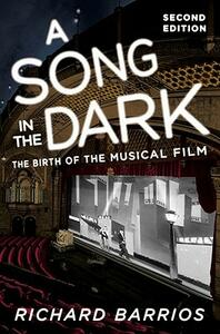 A Song in the Dark: The Birth of the Musical Film - Richard Barrios - cover