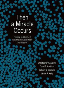 Then A Miracle Occurs: Focusing on Behavior in Social Psychological Theory and Research - Christopher R. Agnew,Donal E. Carlston,William G. Graziano - cover