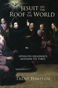 Jesuit on the Roof of the World: Ippolito Desideri's Mission to Tibet - Trent Pomplun - cover