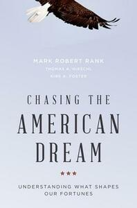 Chasing the American Dream: Understanding What Shapes Our Fortunes - Mark Robert Rank,Thomas A. Hirschl,Kirk A. Foster - cover