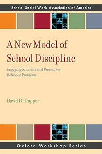 A New Model of School Discipline: Engaging Students and Preventing Behavior Problems - David R. Dupper - cover