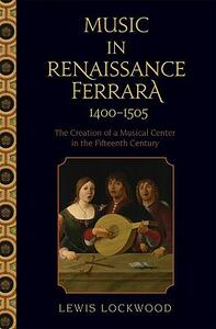 Music in Renaissance Ferrara 1400-1505: The Creation of a Musical Center in the Fifteenth Century - Lewis Lockwood - cover