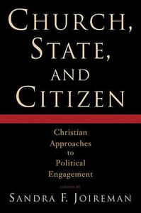 Church, State and Citizen: Christian Approaches to Political Engagement - Sandra Fullerton Joireman - cover