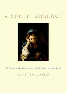 A Sunlit Absence: Silence, Awareness, and Contemplation - Martin Laird - cover