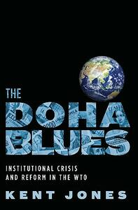 The Doha Blues: Institutional Crisis and Reform in the WTO - Kent Jones - cover