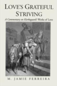 Love's Grateful Striving: A Commentary on Kierkegaard's Works of Love - M.Jamie Ferreira - cover