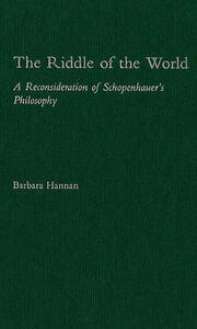 The Riddle of the World: A Reconsideration of Schopenhauer's Philosophy - Barbara Hannan - cover