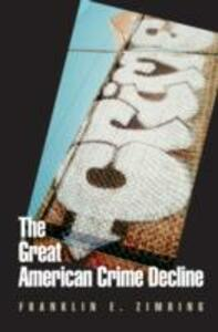 The Great American Crime Decline - Franklin E. Zimring - cover