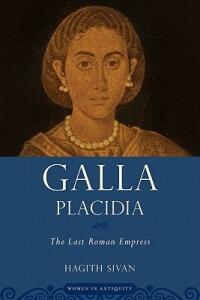 Galla Placidia: The Last Roman Empress - Hagith Sivan - cover