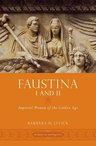 Faustina I and II: Imperial Women of the Golden Age - Barbara M. Levick - cover