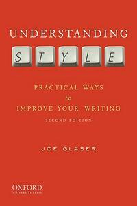 Understanding Style: Practical Ways to Improve Your Writing - Joe Glaser - cover
