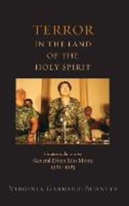Terror in the Land of the Holy Spirit: Guatemala Under General Efrain Rios Montt, 1982-1983 - Virginia Garrard-Burnett - cover