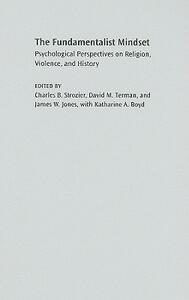 The Fundamentalist Mindset: Psychological Perspectives on Religion, Violence, and History - Charles B. Strozier,David M. Terman,James W. Jones - cover