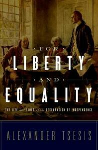 For Liberty and Equality: The Life and Times of the Declaration of Independence - Alexander Tsesis - cover