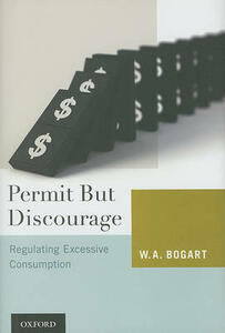 Permit But Discourage: Regulating Excessive Consumption - W. A. Bogart - cover