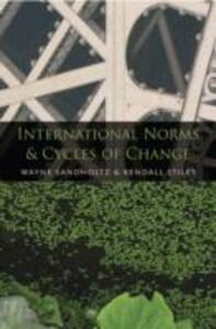 International Norms and Cycles of Change - Wayne Sandholtz,Kendall W. Stiles - cover