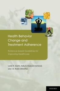 Health Behavior Change and Treatment Adherence: Evidence-based Guidelines for Improving Healthcare - Leslie R. Martin,Kelly B. Haskard-Zolnierek,M. Robin DiMatteo - cover