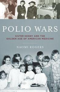 Polio Wars: Sister Kenny and the Golden Age of American Medicine - Naomi Rogers - cover