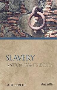 Slavery: Antiquity and Its Legacy - Page DuBois - cover