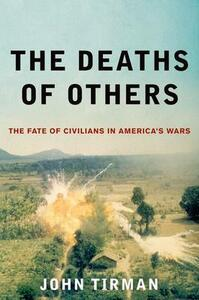 The Deaths of Others: The Fate of Civilians in America's Wars - John Tirman - cover