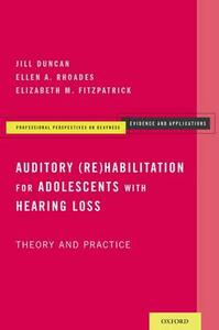 Auditory (Re)Habilitation for Adolescents with Hearing Loss: Theory and Practice - Jill Duncan,Ellen A. Rhoades - cover