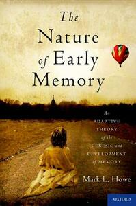 The Nature of Early Memory: An Adaptive Theory of the Genesis and Development of Memory - Mark L. Howe - cover